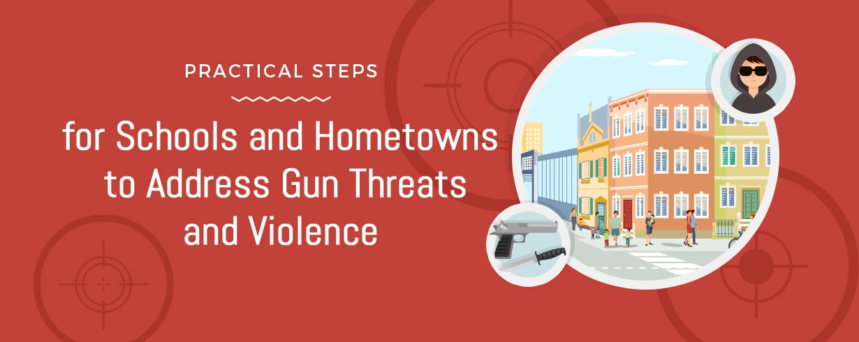 Practical Steps for Schools and Hometowns to Address Gun Threats and Violence